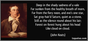 ... lair; Forest on forest hung about his head Like cloud on cloud. - John