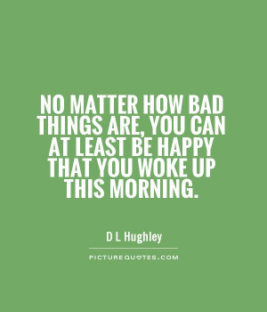 Happy Quotes Morning Quotes Bad Quotes D L Hughley Quotes
