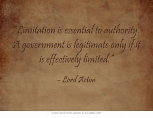 """... limited."""" Lord Acton. government, authority, freedom, liberty"""