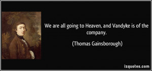 We are all going to Heaven, and Vandyke is of the company. - Thomas ...