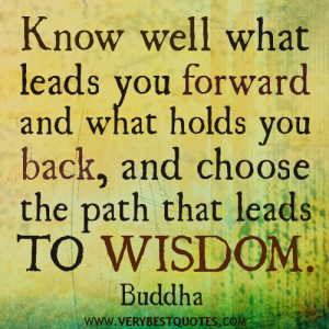 Know well what leads you forward – Buddha Quotes About Wisdom