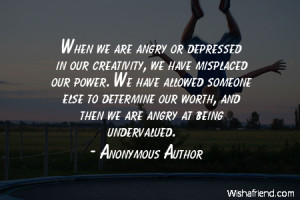 someone else to determine our worth and then we are angry at being