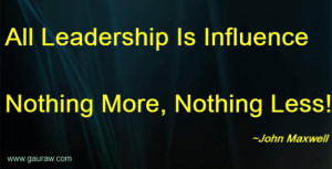 All Leadership Is Influence Nothing More, Nothing Less