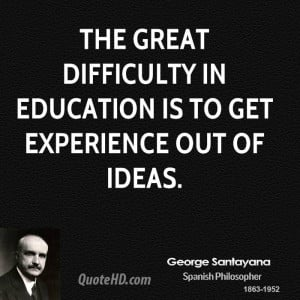 ... -santayana-education-quotes-the-great-difficulty-in-education.jpg