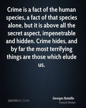 Georges Bataille - Crime is a fact of the human species, a fact of ...