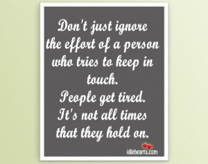 Don't just ignore the effort of a person who tries to keep in touch.