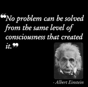 No problem can be solved from the same level of consciousness that ...