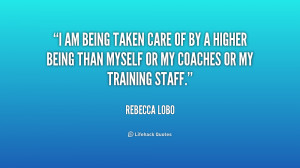 quote-Rebecca-Lobo-i-am-being-taken-care-of-by-198058.png