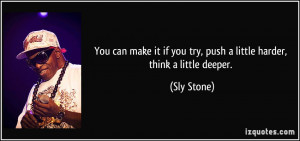 You can make it if you try, push a little harder, think a little ...