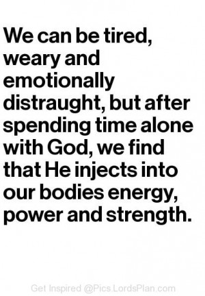 Spending time with God gives me strength, spiritual fact that when you ...