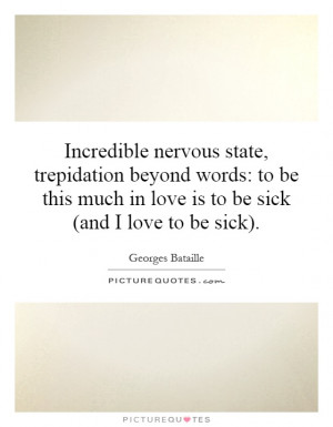 ... much in love is to be sick (and I love to be sick). Picture Quote #1