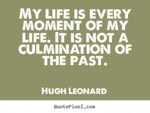 Hugh Leonard Life Quote Prints