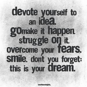 Devote Yourself To An Idea. Go Make It Happen. Struggle On It ...