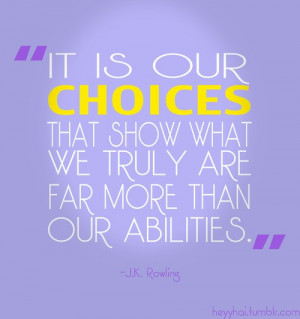 Inspiring quotes, sayings, our choices, abilities, jk rowling