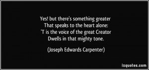 ... great Creator Dwells in that mighty tone. - Joseph Edwards Carpenter