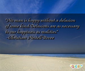 No man is happy without a delusion of some kind . Delusions are as ...