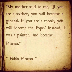 """... Pope; Instead, I Was A Painter, And Became Picasso """" - Pablo Picasso"""