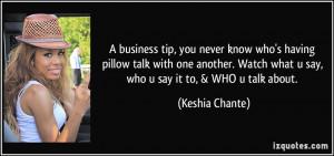 ... Watch what u say, who u say it to, & WHO u talk about. - Keshia Chante