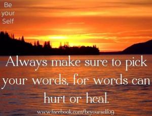 Words can hurt or heal quote via www.Facebook.com/BeYourself09