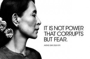 it's not power that corrupts but fear - aung san suu kyi