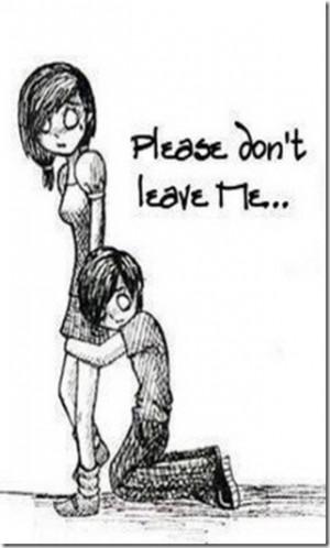 Please Don't Leave Me!!!