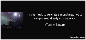 More Tom Jenkinson Quotes
