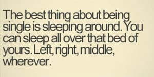 fun-thing-about-being-single-you-can-sleep-around-funny-quotes-1.jpg