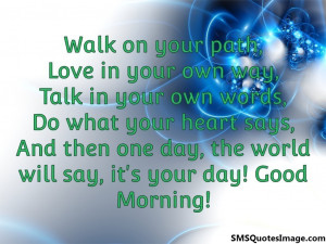It's your day! Good Morning...