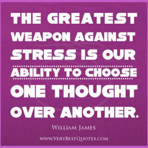 stress quotes, The greatest weapon against stress is our ability to ...