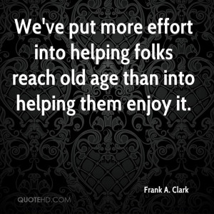 folks reach old age than into helping them enjoy it picture quote 1