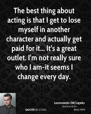 The best thing about acting is that I get to lose myself in another ...