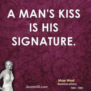 man's kiss is his signature.