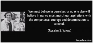 We must believe in ourselves or no one else will believe in us; we ...