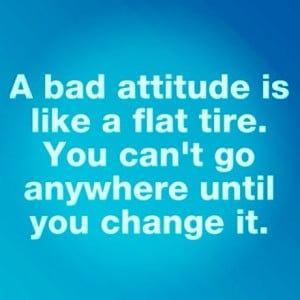 """Savvy Quote: """"A Bad Attitude is Like a Flat Tire…"""