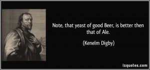Note, that yeast of good Beer, is better then that of Ale. - Kenelm ...
