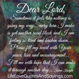 dear lord sometimes it feels like nothing is going my way every turn i ...