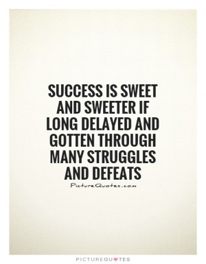 ... delayed and gotten through many struggles and defeats Picture Quote #1