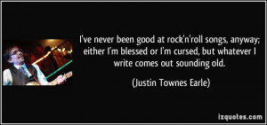 ve never been good at rock'n'roll songs, anyway; either I'm blessed ...