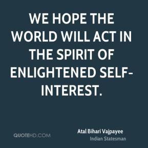 Atal Bihari Vajpayee - We hope the world will act in the spirit of ...