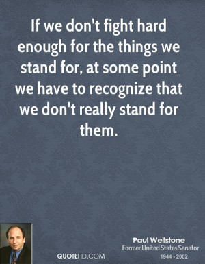 If we don't fight hard enough for the things we stand for, at some ...