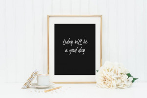 Today Will Be a Good Day 8x10 - Quote Art {PRINTABLE} - Wall Art, Art ...