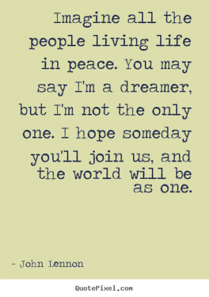 Make picture quotes about life - Imagine all the people living life in ...