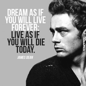 Dream As If Youll Live Forever James Dean Advice Quote Picture