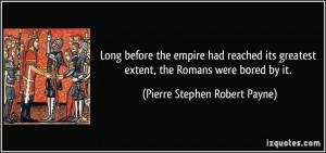 Long before the empire had reached its greatest extent, the Romans ...