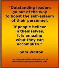 """sam walton autocratic leadership """"outstanding leaders go out of their way to boost the self-esteem of their  personnel if people believe in themselves, it's amazing what they can."""