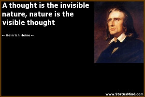 ... nature is the visible thought - Heinrich Heine Quotes - StatusMind.com