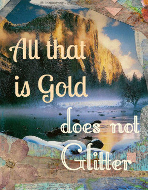 All that is Gold does not Glitter ~ Tolkien #quote