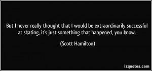 More Scott Hamilton Quotes