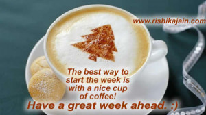 ... to start the week is with a nice cup of coffee have a great week ahead