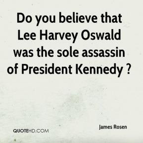 James Rosen - Do you believe that Lee Harvey Oswald was the sole ...